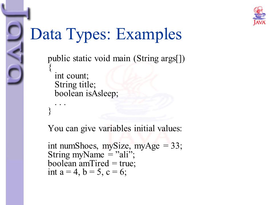 Data Types: Examples public static void main (String args[]) {